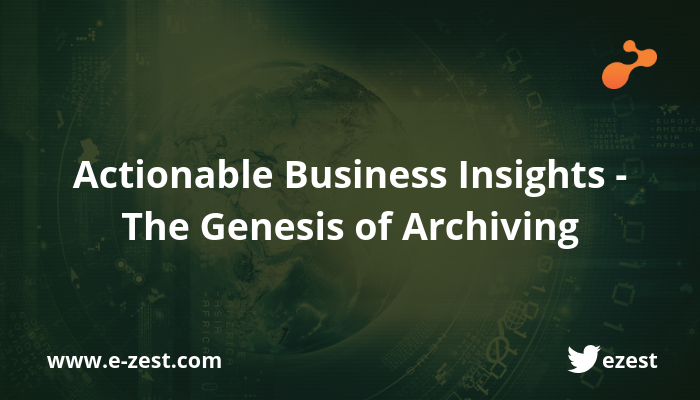 Actionable Business Insights — The Genesis of Archiving