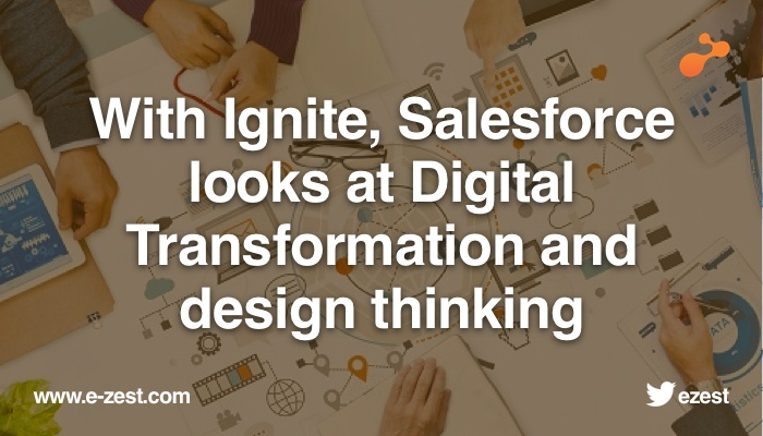 With Ignite, Salesforce looks at Digital Transformation and design thinking