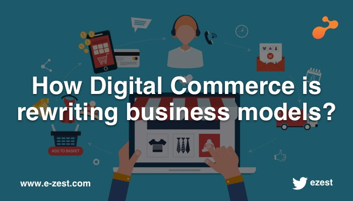 How Digital Commerce is rewriting business models?