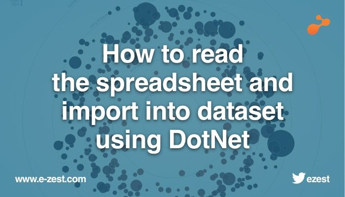 How to read the spreadsheet (*.xls,*.xlxs and *.csv) and import into dataset using DotNet