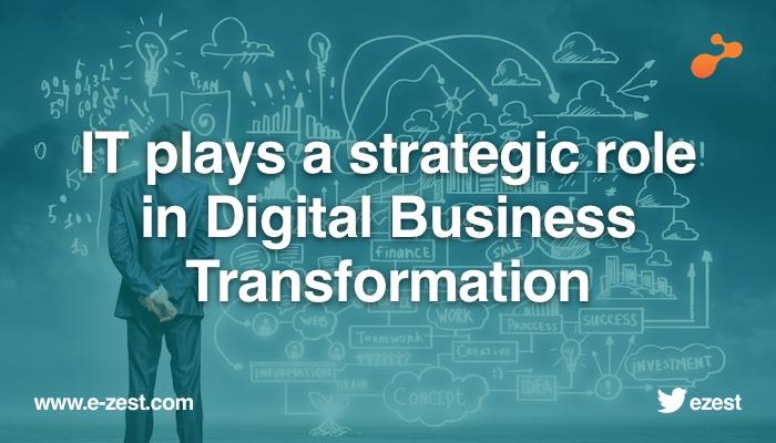 IT plays a strategic role in Digital Business Transformation