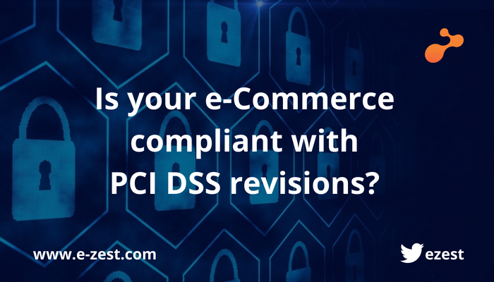 Is your e-Commerce compliant with PCI DSS revisions?