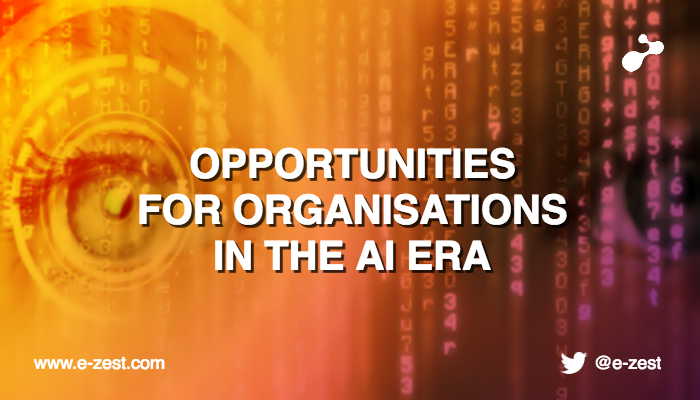 Opportunities for organizations in the Artificial Intelligence (AI) era