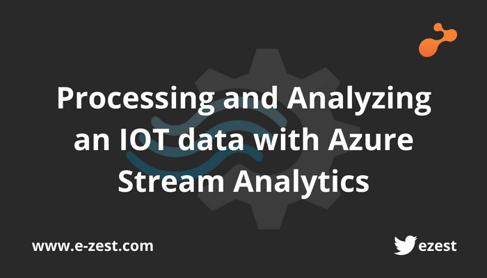 Processing and Analyzing an IOT data with Azure Stream Analytics