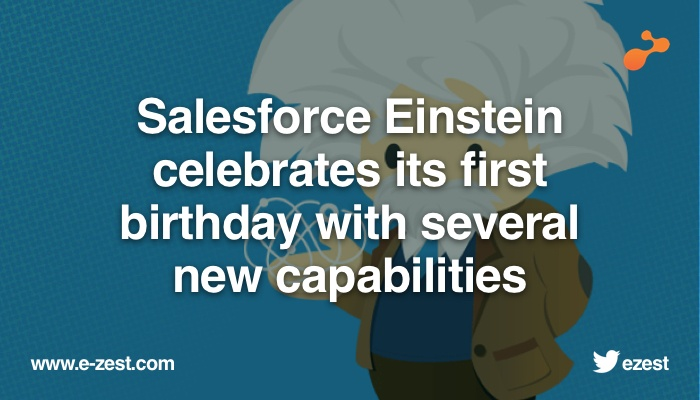 Salesforce Einstein celebrates its first birthday with several new capabilities