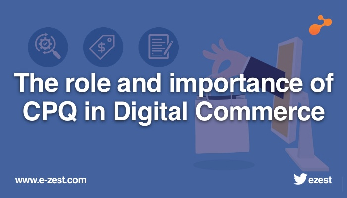 The role and importance of CPQ in digital commerce