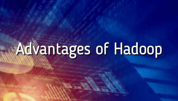 Advantages of Using Hadoop