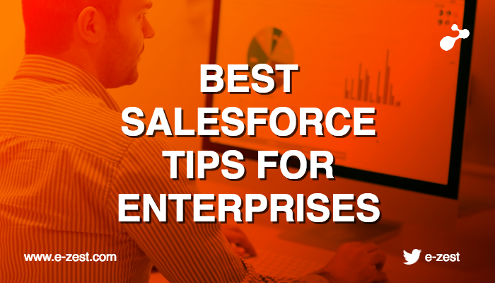 Best Salesforce tips to simplify the life of enterprises
