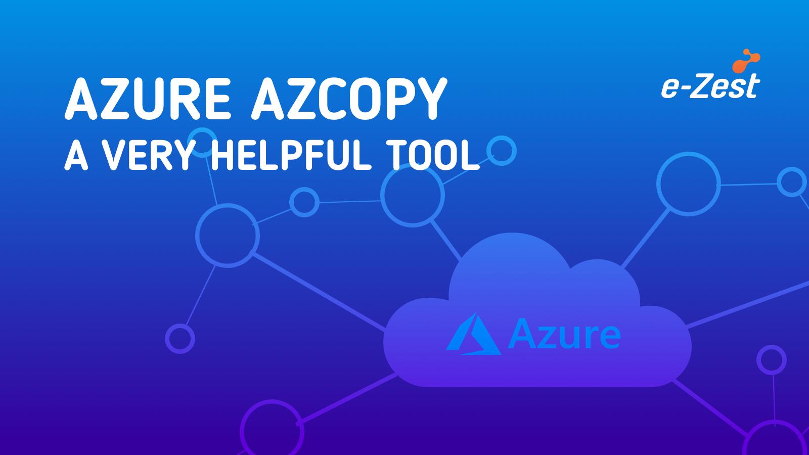 Azure AzCopy- A very helpful tool