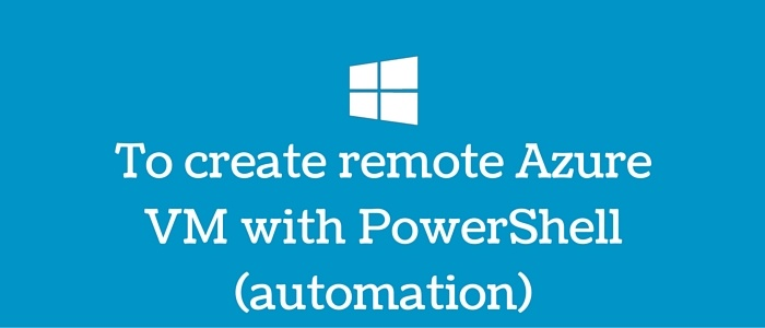 To create remote Azure VM with PowerShell (automation)