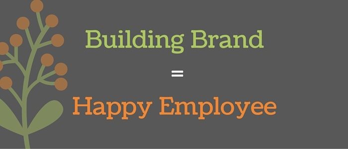 Building Brand = Happy Employee