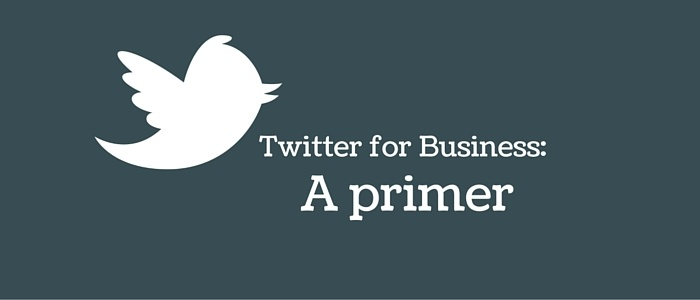 Twitter for Business: A primer