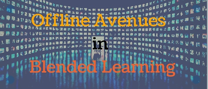 Offline Avenues in Blended Learning