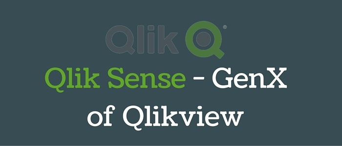 Qlik Sense - GenX of Qlikview