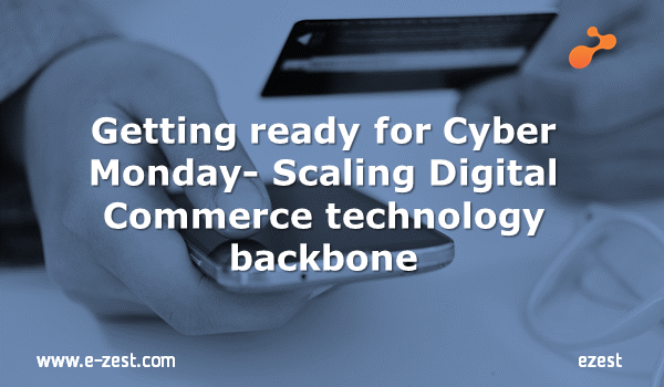 Getting ready for Cyber Monday - Scaling Digital Commerce technology backbone