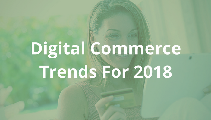 Digital Commerce Trends For 2018