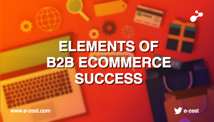 Elements of B2B ecommerce success