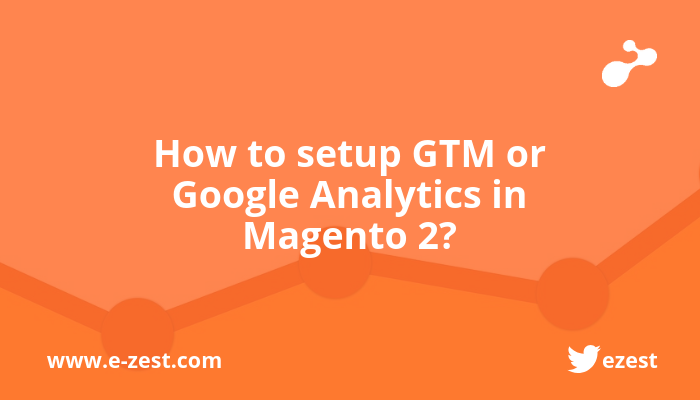 How to setup Google Tag Manager or Google Analytics in Magento 2?
