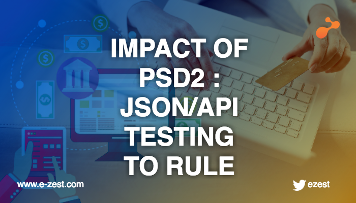 Impact of PSD2: JSON / API testing to be the asset