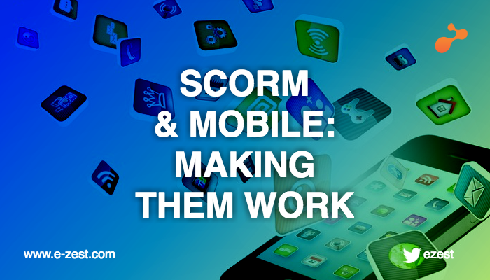 SCORM and Mobile: Making them work