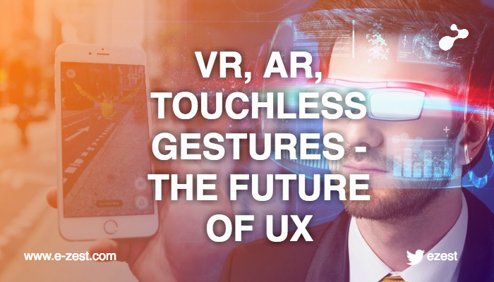 VR, AR and touch-less gestures driving the future of UX