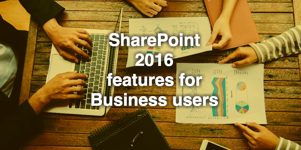 What's new in SharePoint 2016 for business users?