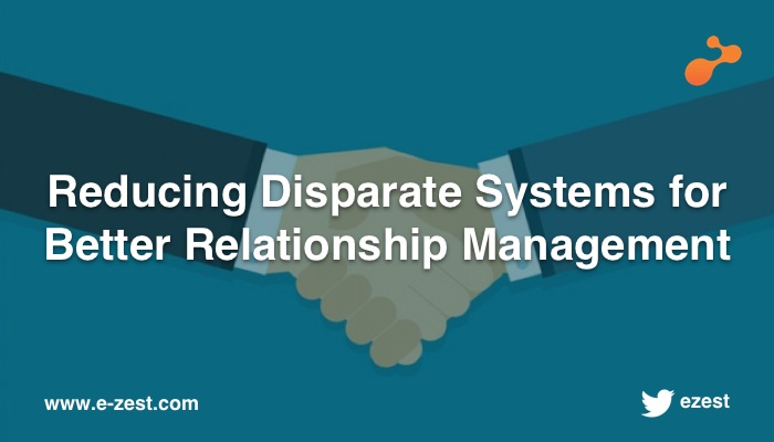 Reducing Disparate Systems for Better Relationship Management