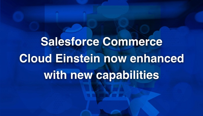 Salesforce Commerce Cloud Einstein now enhanced with new capabilities