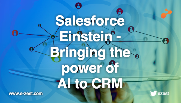 Salesforce Einstein – Bringing the power of AI to CRM