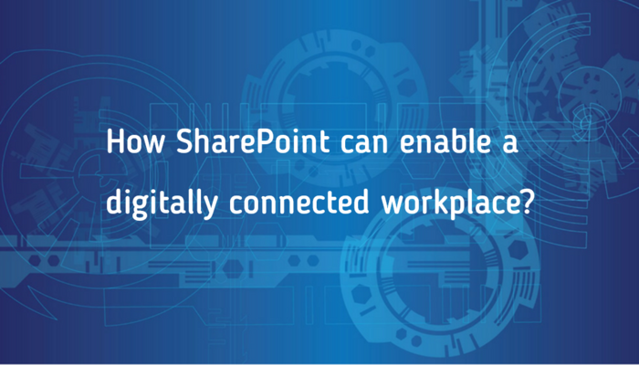 How SharePoint can enable a digitally connected workplace?
