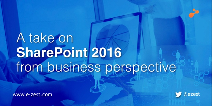 A take on SharePoint 2016 from business perspective