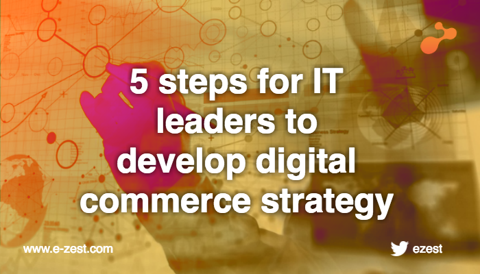 Steps IT leaders should take to develop digital commerce strategy