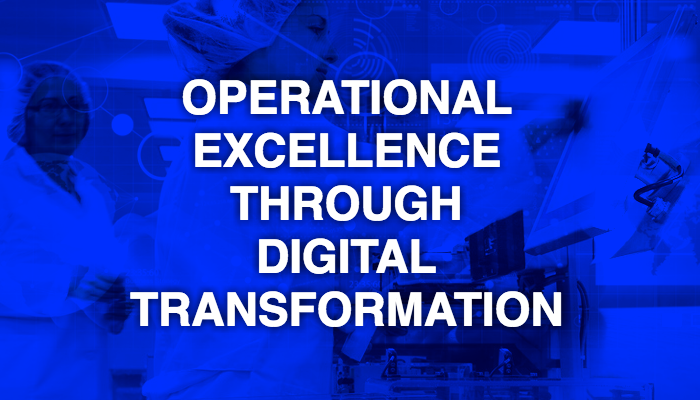 Making the Operational Excellence – Digital Transformation Story Real