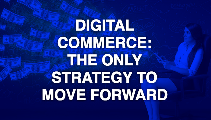 Digital commerce: The only strategy to move forward for enterprises