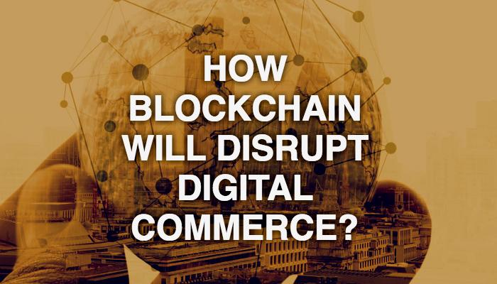 How blockchain will disrupt Digital Commerce?