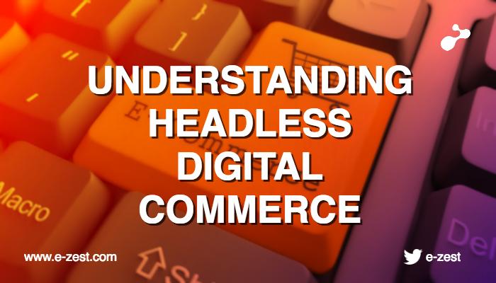 Understanding headless digital commerce