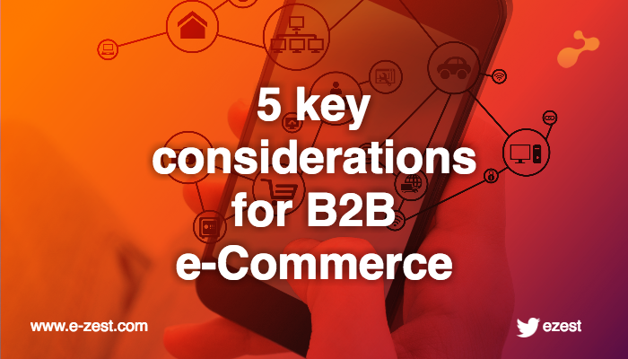 5 key considerations for B2B e-Commerce