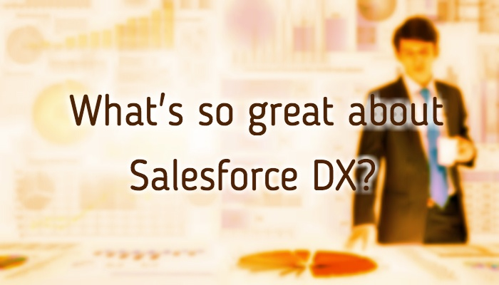 What's so great about Salesforce DX?